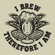 I Brew, Therefore I Am